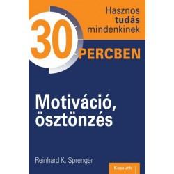 Reinhard K. Sprenger: Motiváció, ösztönzés - Hasznos tudás mindenkinek 30 percben