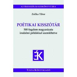 Zsilka Tibor: Poétikai kisszótár - 500 fogalom magyarázata irodalmi példákkal szemléltetve