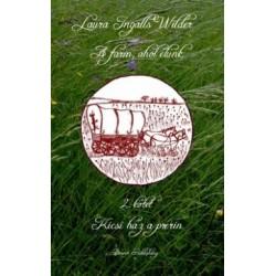 Laura Ingalls Wilder: A farm, ahol élünk 2. kötet - Kicsi ház a prérin