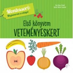 Chiara Piroddi: Első könyvem - Veteményeskert - Montessori - Megismerem a világot
