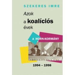 Szekeres Imre: Azok a koalíciós évek - A Horn-kormány 1994-1998