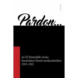Arany Zsuzsanna: Pardon - Az Új Nemzedék rovata Kosztolányi Dezső szerkesztésében 1919-1921