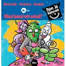 Bosnyák Viktória - Csájiné Knézics Anikó: Micsi bácsi mit csinál? - Rém jó könyvek 5. szint