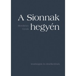 Muraközy Gyula: A Sionnak hegyén - Imádságok és elmélkedések - puha kötés