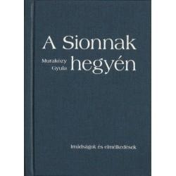 Muraközy Gyula: A Sionnak hegyén - Imádságok és elmélkedések - kemény kötés