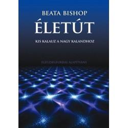 Beata Bishop: Életút - Kis kalauz a nagy kalandhoz
