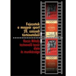 Fejezetek a magyar sport 20. századi történetéből - Kocsis Mihály testnevelő tanár élete és munkássága