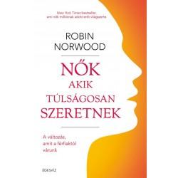 Robin Norwood: Nők akik túlságosan szeretnek - A változás, amit a férfiaktól várunk