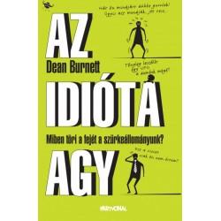Dean Burnett: Az idióta agy - Miben töri a fejét a szürkeállományunk?
