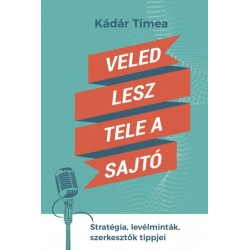 Kádár Tímea: Veled lesz tele a sajtó - Stratégia, levélminták, szerkesztők tippjei