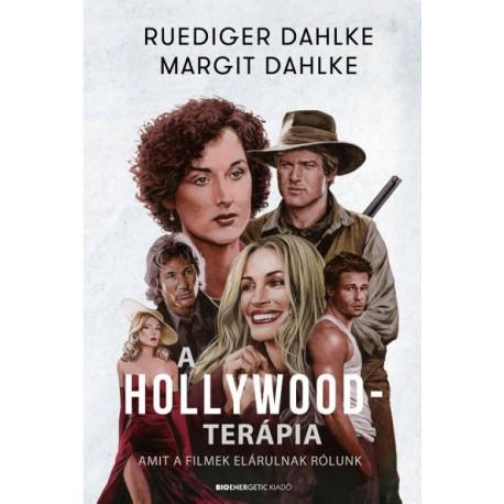 Ruediger Dahlke - Margit Dahlke: A Hollywood-terápia - Amit a filmek elárulnak rólunk
