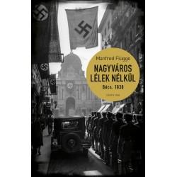 Manfred Flügge: Nagyváros lélek nélkül. Bécs 1938