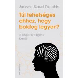 Jeanne Siaud-Facchin: Túl tehetséges ahhoz, hogy boldog legyen? - A szuperintellingens felnőtt