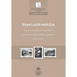 Ordasi Ágnes: Egan Lajos naplója - Impériumváltások Fiumében a kormányzóhelyettes szemével (1918-1920)