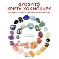 Catherine Mayet - Nathaelh Remy: Gyógyító kristályok nőknek - Hívd segítségül a kristályok erejét életed minden szakaszában!