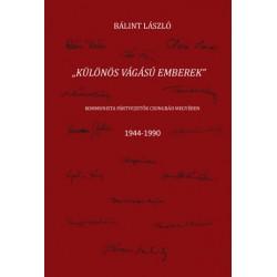 Bálint László: Különös vágású emberek - Kommunista pártvezetők Csongrád megyében 1944-1990