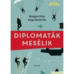 Medgyes Péter - Varga Koritár Pál: Diplomaták mesélik