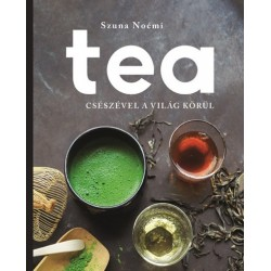 Szuna Noémi: Tea - Csészével a világ körül