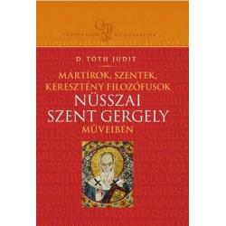 D.Tóth Judit: Mártírok, szentek, keresztény filozófusok Nüsszai Szent Gergely műveiben