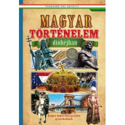 Magyar történelem dióhéjban - Képes ismeretterjesztés gyerekeknek - Fedezzük fel együtt!