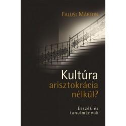 Falusi Márton: Kultúra arisztokrácia nélkül? - Esszék és tanulmányok