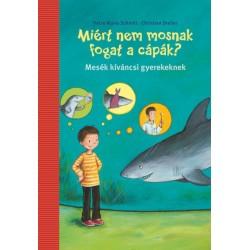 Christian Dreller - Petra Maria Schmitt: Miért nem mosnak fogat a cápák? - Mesék kíváncsi gyerekeknek