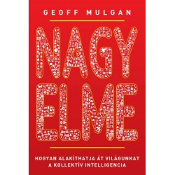 Geoff Mulgan: Nagy elme - Hogyan alakíthatja át világunkat a kollektív intelligencia