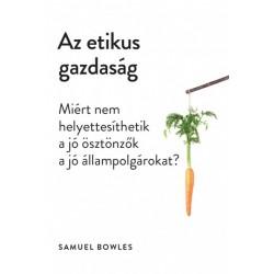 Samuel Bowles: Az etikus gazdaság - Miért nem helyettesíthetik a jó ösztönzők a jó állampolgárokat?