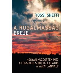 Yossi Sheffi: A rugalmasság ereje - Hogyan küzdöttek meg a legsikeresebb vállalatok a váratlannal?