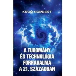 Kroó Norbert: A tudomány és technológia forradalma a 21. században