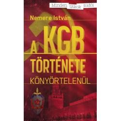 Nemere István: A KGB története - Könyörtelenül