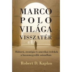 Robert D. Kaplan: Marco Polo világa visszatér - Háború, stratégia és amerikai érdekek a huszonegyedik században