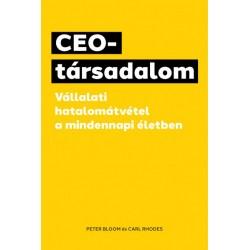 Peter Bloom - Carl Rhodes: CEO-társadalom - Vállalati hatalomátvétel a mindennapi életben