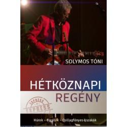 Solymos Tóni: Hétköznapi regény - Húrok - Barátok - Csillagfényes éjszakák