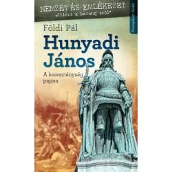 Földi Pál: Hunyadi János - A kereszténység pajzsa
