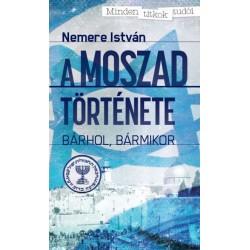 Nemere István: A MOSZAD története - Bárhol, bármikor