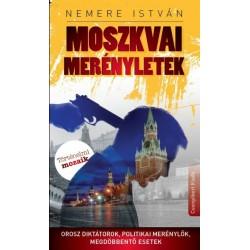 Nemere István: Moszkvai merényletek - Orosz diktátorok, politikai merénylők, megdöbbentő esetek