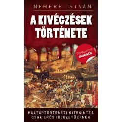 Nemere István: A kivégzések története - Kultúrtörténeti kitekintés csak erős idegzetűeknek