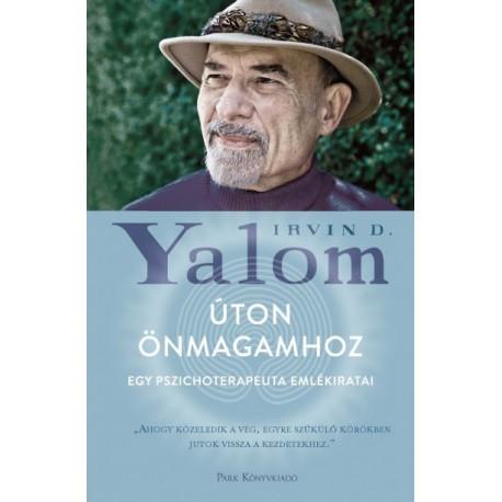 Irvin D. Yalom: Úton önmagamhoz - Egy pszichoterapeuta emlékiratai