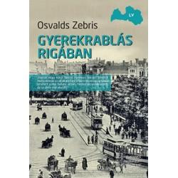 Osvalds Zebris: Gyerekrablás Rigában