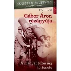 Földi Pál: Gábor Áron rézágyúja... - A Magyar Tűzérség története
