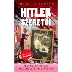 Nemere István: Hitler szeretői - Tények, rejtélyek, magánéleti furcsaságok