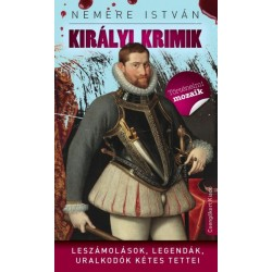 Nemere István: Királyi krimik - Leszámolások, legendák, uralkodók kétes tettei