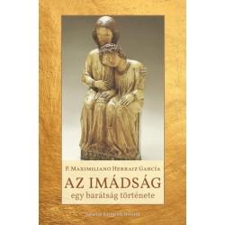 P. Maximiliano Herraiz García OCD: Az imádság - Egy barátság története