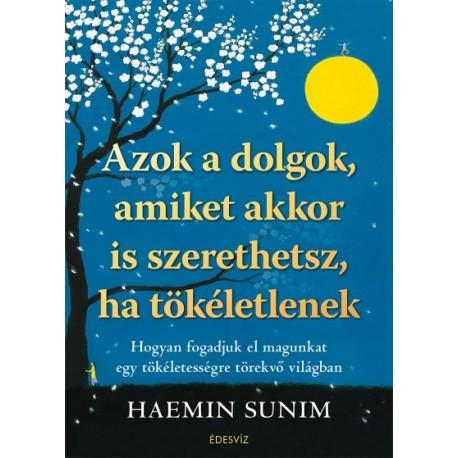 Haemin Sunim: Azok a dolgok, amiket akkor is szerethetsz, ha tökéletlenek - Hogyan fogadjuk el magunkat egy tökéletességre tö...