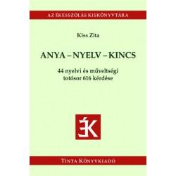 Kiss Zita: Anya-nyelv-kincs - 44 nyelvi és műveltségi totósor 616 kérdése