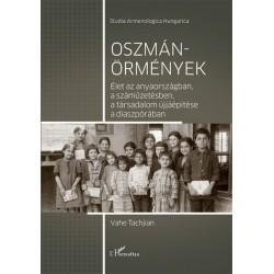 Vahe Tachjian: Oszmán-örmények - Élet az anyaországban, a száműzetésben, a társadalom újjáépítése a diaszpórában