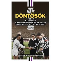 Matthew Watson-Broughton: Döntősök - A legendás Újpesti Dózsa - Newcastle United VVK-döntő és az oda vezető út 1968-69
