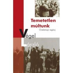 Végel László: Temetetlen múltunk - Önéletrajzi regény