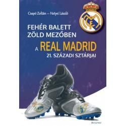Csapó Zoltán: Fehér balett zöld mezőben - A Real Madrid 21. századi sztárjai